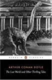 The Lost World and Other Thrilling Tales (Penguin Classics) (0140437657) by Doyle, Arthur Conan