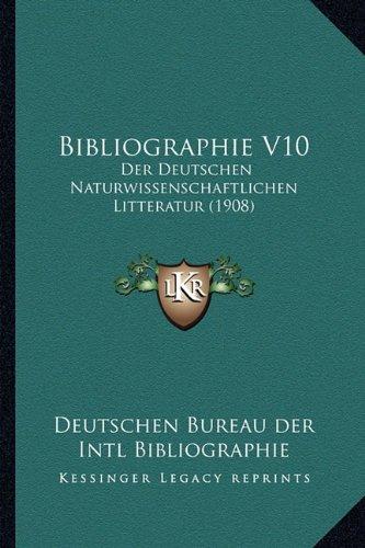 Bibliographie V10: Der Deutschen Naturwissenschaftlichen Litteratur (1908)