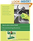 How to Start a Home-Based Housecleaning Business: * Organize Your Business * Get Clients And Referrals * Set Rates And Services * Understand Customer ... Cleaning Options (Home-Based Business Series)