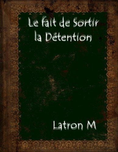 Couverture du livre Le fait de Sortir la Détention