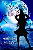 Witch Me Luck (Wicked Witches of the Midwest) (Volume 6)