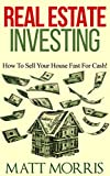 img - for REAL ESTATE INVESTING (INVESTING): How To Sell Your House Fast For Cash! (Investments for Dummies) (Investment Books Book 1) book / textbook / text book