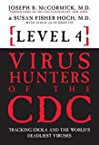 img - for Level 4: Virus Hunters of the CDC - Tracking Ebola and the World's Deadliest Viruses book / textbook / text book