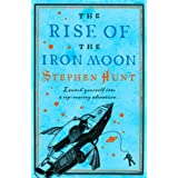 The Rise of the Iron Moon: Jackelian Series, Book 3by Stephen Hunt