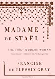 Madame de Stael: The First Modern Woman (1934633216) by Gray, Francine du Plessix