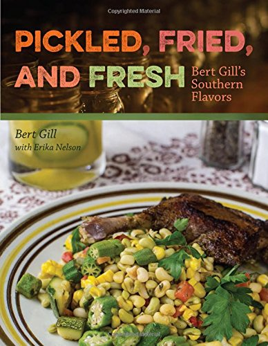 Pickled, Fried, and Fresh: Bert Gill's Southern Flavors PDF