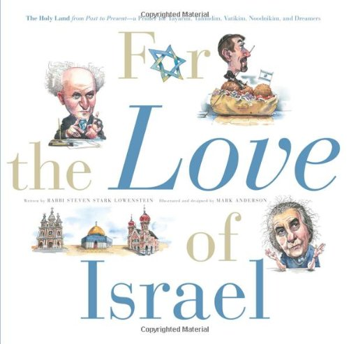 For the Love of Israel: The Holy Land: From Past to Present. An A-Z Primer for Hachamin, Talmidim, Vatikim, Noodnikim, a