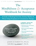 Image of The Mindfulness and Acceptance Workbook for Anxiety: A Guide to Breaking Free from Anxiety, Phobias, and Worry Using Acceptance and Commitment Therapy
