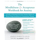 The Mindfulness and Acceptance Workbook for Anxiety: A Guide to Breaking Free from Anxiety, Phobias, and Worry Using Acceptance and Commitment Therapy ~ Georg H. Eifert