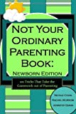 51j%2BgFmbcHL. SL160  Not Your Ordinary Parenting Book: Newborn Edition: 101 Tricks That Take the Guesswork out of Parenting