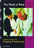 img - for Choosing a Career in the Helping Professions (World of Work) book / textbook / text book