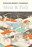 The Borough Market Cookbook: Meat & Fish