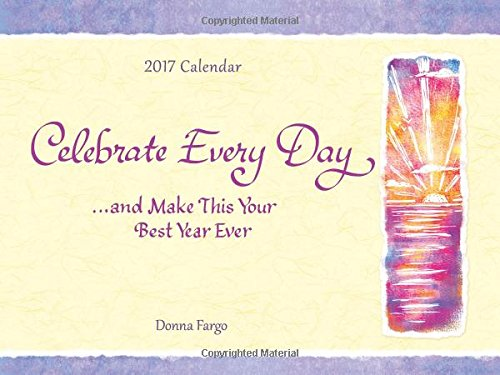2017 Calendar: Celebrate Every Day and Make This Your Best Year Ever