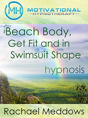 Beach Body, Get Fit and in Swimsuit Shape, Hypnosis & Meditation with Rachael Meddows