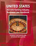 United States Nevada Gaming Industry Business Law Handbook: 1