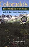 Colorados Best Wildflower Hikes: VOL 3 The San Juans (Colorados Best Wildflower Hikes)