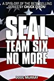 SEAL TEAM SIX: NO MORE #5: #5 in ongoing hit series