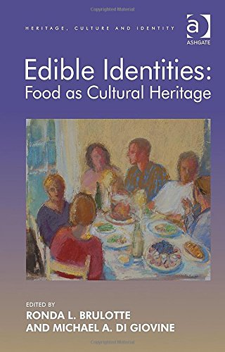 Edible Identities: Food As Cultural Heritage (Heritage, Culture And Identity)