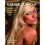 Garage Glamour: Digital Nude and Beauty Photography Made Simple ~ Rolando Gomez