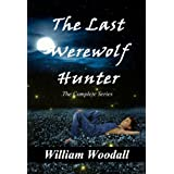 The Last Werewolf Hunter: The Complete Series ~ William Woodall