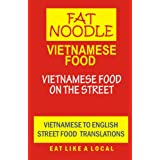 Vietnamese Food: Vietnamese Street Food Vietnamese to English Translationsby Fat Noodle