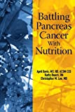 img - for Battling Pancreas Cancer With Nutrition (Battling Cancer With Nutrition) (Volume 4) book / textbook / text book