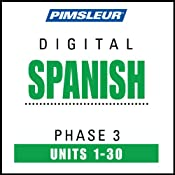 Spanish Phase 3, Units 1-30: Learn to Speak and Understand Spanish with Pimsleur Language Programs | [Pimsleur]