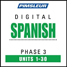 Spanish Phase 3, Units 1-30: Learn to Speak and Understand Spanish with Pimsleur Language Programs  by Pimsleur Narrated by uncredited