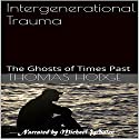 Intergenerational Trauma: The Ghosts of Times Past Audiobook by Thomas Hodge Narrated by Michael Whalen