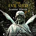 The Evil Seed (       UNABRIDGED) by Joanne Harris Narrated by Nicolette McKenzie, Michael Tudor Barnes