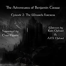 The Wizard's Fortress: The Adventures of Benjamin Crosse, Episode 2 Audiobook by Rain Oxford, A. M. Oxford Narrated by Evan Harris