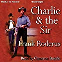 Charlie and the Sir Audiobook by Frank Roderus Narrated by Cameron Beierle