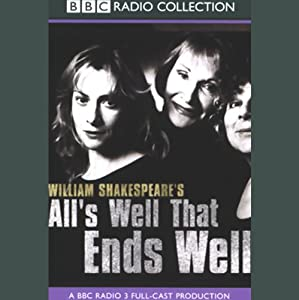 BBC Radio Shakespeare: All's Well That Ends Well (Dramatized) | [William Shakespeare]