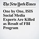 One by One, ISIS Social Media Experts Are Killed as Result of FBI Program | Adam Goldman,Eric Schmitt