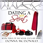 Dating a Saint: Never Too Late Series, Book 3 | Donna McDonald