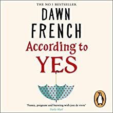 According to Yes Audiobook by Dawn French Narrated by Dawn French, Jeff Harding, Jennifer Woodward, Kris Milnes, Tom Judd
