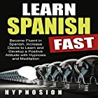 Learn Spanish Fast: Become Fluent in Spanish, Increase Desire to Learn and Develop a Positive Attitude with Hypnosis and Meditation Hörbuch von  Hypnosion Gesprochen von:  Hypnosion