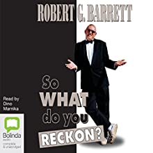 So What Do You Reckon? Audiobook by Robert G Barrett Narrated by Dino Marnika