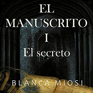 El Manuscrito 1: el secreto [Manuscript 1: The Secret] Audiobook by Blanca Miosi Narrated by Hector Almenara