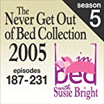 The Never Get Out of Bed Collection: 2005 In Bed With Susie Bright — Season 5 | Susie Bright