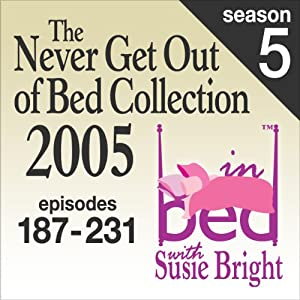The Never Get Out of Bed Collection: 2005 In Bed With Susie Bright — Season 5 | [Susie Bright]