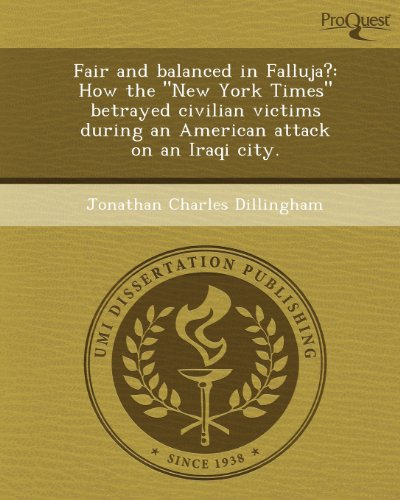 Fair and Balanced in Falluja?: How the New York Times Betrayed Civilian Victims During an American Attack on an Iraqi City
