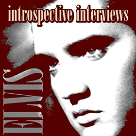 Elvis - Introspective Interviews