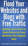 img - for Flood Your Websites and Blogs with Free Traffic: Quickly Learn How to Send Visitors to Your Web Sites the Organic Way book / textbook / text book