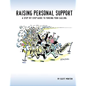 Raising Personal Support: A Step-by-Step Guide to Fulfilling Your Personal Calling Scott Morton