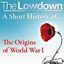 The Lowdown: A Short History of the Origins of World War I (       UNABRIDGED) by John Lee Narrated by Steve Devereaux