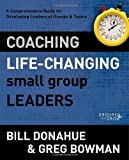 img - for Coaching Life-Changing Small Group Leaders: A Comprehensive Guide for Developing Leaders of Groups and Teams (Groups that Grow) by Bill Donahue (2012-06-17) book / textbook / text book