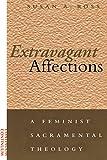 Extravagant Affections: A Feminist Sacramental Theology