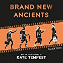 Brand New Ancients (       UNABRIDGED) by Kate Tempest Narrated by Kate Tempest