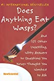 Does Anything Eat Wasps?: And 101 Other Unsettling, Witty Answers to Questions You Never Thought You Wanted to Ask (0743297261) by New Scientist
